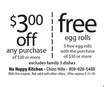$3 off any purchase of $30 or more. free egg rolls 5 free egg rolls with the purchase of $30 or more. excludes family 3 dishes. With this coupon. Not valid with other offers. Offer expires 5-11-18.