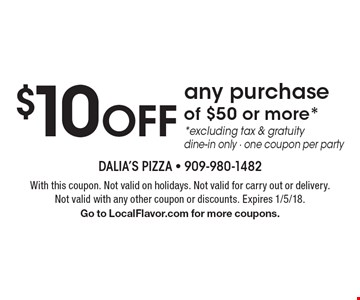 $10 Off any purchase of $50 or more**excluding tax & gratuity dine-in only - one coupon per party. With this coupon. Not valid on holidays. Not valid for carry out or delivery. Not valid with any other coupon or discounts. Expires 1/5/18. Go to LocalFlavor.com for more coupons.