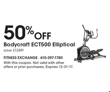 50% Off Bodycraft ECT500 Elliptical save $1249! . With this coupon. Not valid with other offers or prior purchases. Expires 12-31-17.