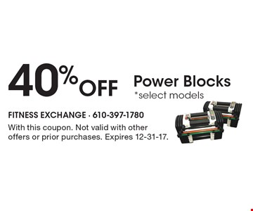 40% Off Power Blocks *select models. With this coupon. Not valid with other offers or prior purchases. Expires 12-31-17.