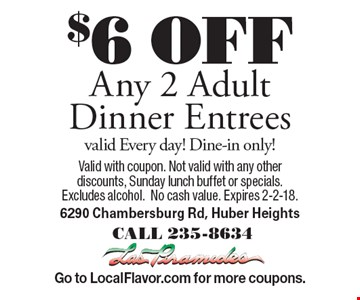 $6 OFF Any 2 Adult Dinner Entrees valid Every day! Dine-in only!. Valid with coupon. Not valid with any other discounts, Sunday lunch buffet or specials. Excludes alcohol. No cash value. Expires 2-2-18. Go to LocalFlavor.com for more coupons.