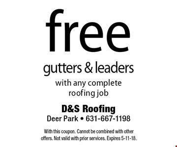free gutters & leaders with any complete roofing job. With this coupon. Cannot be combined with other offers. Not valid with prior services. Expires 5-11-18.
