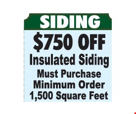SIDING - $750 Off Insulated Siding. Must purchase Minimum Order 1,500 Square Feet