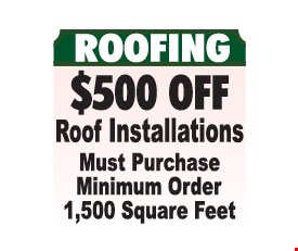 ROOFING - $500 Off Roof Installations. Must Purchase Minimum Order 1,500 Square Feet