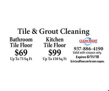 Tile & Grout Cleaning. $69 Up To 75 Sq Ft BathroomTile Floor. $99 Up To 150 Sq Ft Kitchen Tile Floor. Valid with coupon only. Expires 6/11/18. Go to LocalFlavor.com for more coupons.