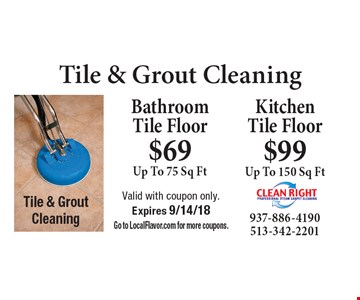 Tile & Grout Cleaning: $69 Bathroom Tile Floor (up to 75 sq. ft). $99 Kitchen Tile Floor (up to 150 sq. ft). Valid with coupon only. Expires 9/14/18. Go to LocalFlavor.com for more coupons.