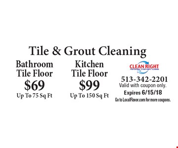 Tile & Grout Cleaning $69 Up To 75 Sq Ft Bathroom Tile Floor. $99 Up To 150 Sq Ft Kitchen Tile Floor.  Valid with coupon only. Expires 6/15/18 Go to LocalFlavor.com for more coupons.