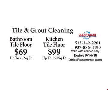 Tile & Grout Cleaning: $69 Up To 75 Sq Ft. BathroomTile Floor. $99 Up To 150 Sq Ft. Kitchen Tile Floor. Valid with coupon only. Expires 9/14/18. Go to LocalFlavor.com for more coupons.