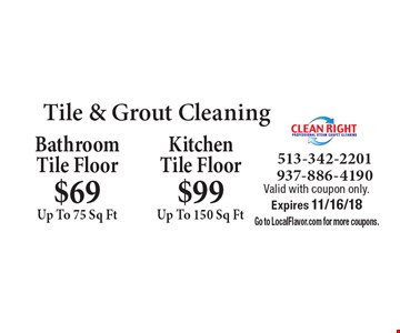 Tile & Grout Cleaning $69 Up To 75 Sq Ft Bathroom Tile Floor. $99 Up To 150 Sq Ft KitchenTile Floor. . Valid with coupon only. Expires 11/16/18. Go to LocalFlavor.com for more coupons.