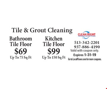 Tile & Grout Cleaning: Kitchen Tile Floor $99 Up To 150 Sq Ft. Bathroom Tile Floor $69 Up To 75 Sq Ft. Valid with coupon only. Expires 1-31-19 Go to LocalFlavor.com for more coupons.