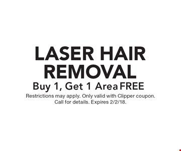 FREE LASER HAIR REMOVAL Buy 1, Get 1 Area. Restrictions may apply. Only valid with Clipper coupon. Call for details. Expires 2/2/18.