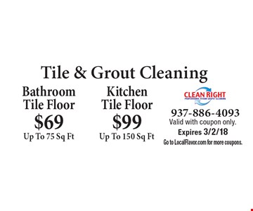 Tile & Grout Cleaning: $69 Bathroom Tile Floor (up to 75 sq. ft.). $99 Kitchen Tile Floor (up to 150 sq. ft.). Valid with coupon only. Expires 3/2/18. Go to LocalFlavor.com for more coupons.