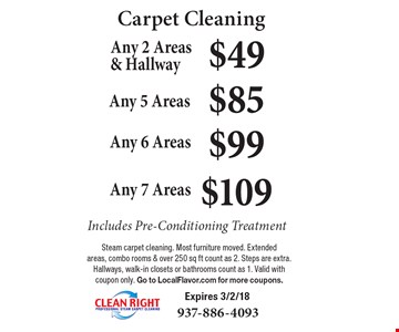 Carpet Cleaning: $49 Any 2 Areas & Hallway. $85 Any 5 Areas. $99 Any 6 Areas. $109 Any 7 Areas. Includes Pre-Conditioning Treatment. Steam carpet cleaning. Most furniture moved. Extended areas, combo rooms & over 250 sq ft count as 2. Steps are extra. Hallways, walk-in closets or bathrooms count as 1. Valid with coupon only. Go to LocalFlavor.com for more coupons. Expires 3/2/18