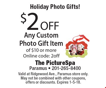 Holiday Photo Gifts! $2 OFF Any Custom Photo Gift Item of $10 or more. Online code: 2off. Valid at Ridgewood Ave., Paramus store only. May not be combined with other coupons, offers or discounts. Expires 1-5-18.