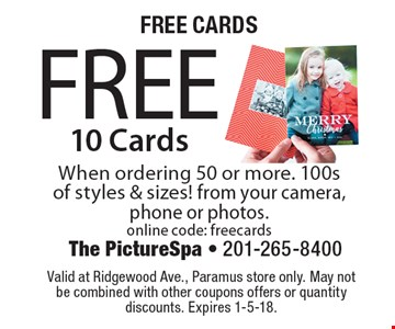FREE CARDS FREE 10 Cards. When ordering 50 or more. 100s of styles & sizes! from your camera, phone or photos. online code: freecards. Valid at Ridgewood Ave., Paramus store only. May not be combined with other coupons offers or quantity discounts. Expires 1-5-18.