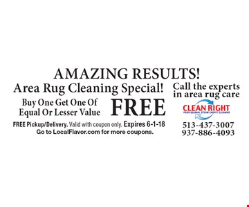 FREE AMAZING RESULTS! Area Rug Cleaning Special! Buy One Get One Of Equal Or Lesser Value. FREE Pickup/Delivery. Valid with coupon only. Expires 6-1-18Go to LocalFlavor.com for more coupons.