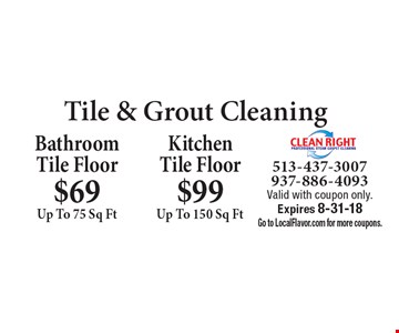 Tile & Grout Cleaning: $69 BathroomTile Floor Up To 75 Sq Ft. $99 KitchenTile Floor Up To 150 Sq Ft. Valid with coupon only. Expires 8-31-18. Go to LocalFlavor.com for more coupons.