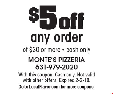 $5 off any order of $30 or more. With this coupon. Cash only. Not valid with other offers. Expires 2-2-18. Go to LocalFlavor.com for more coupons.