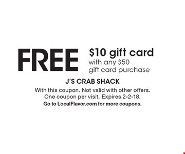 FREE $10 gift card with any $50 gift card purchase. With this coupon. Not valid with other offers. One coupon per visit. Expires 2-2-18. Go to LocalFlavor.com for more coupons.