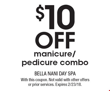 $10 off manicure/pedicure combo. With this coupon. Not valid with other offers or prior services. Expires 2/23/18.