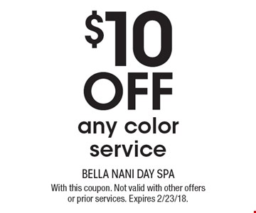 $10 off any color service. With this coupon. Not valid with other offers or prior services. Expires 2/23/18.