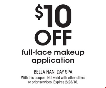 $10 off full-face makeup application. With this coupon. Not valid with other offers or prior services. Expires 2/23/18.
