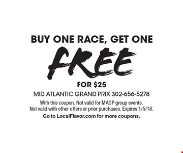 Free race buy one race, get one free for $25. With this coupon. Not valid for MAGP group events. Not valid with other offers or prior purchases. Expires 1/5/18. Go to LocalFlavor.com for more coupons.