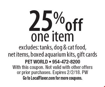25% off one item excludes: tanks, dog & cat food, net items, boxed aquarium kits, gift cards. With this coupon. Not valid with other offers or prior purchases. Expires 2/2/18. PW Go to LocalFlavor.com for more coupons.
