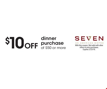 $10 Off dinner purchase of $50 or more. With this coupon. Not valid with other offers or prior purchases. Expires 2/23/18.