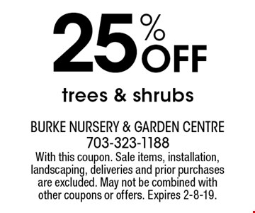 25% Off trees & shrubs. With this coupon. Sale items, installation, landscaping, deliveries and prior purchases are excluded. May not be combined with other coupons or offers. Expires 2-8-19.