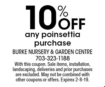 10% Off any poinsettia purchase. With this coupon. Sale items, installation, landscaping, deliveries and prior purchases are excluded. May not be combined with other coupons or offers. Expires 2-8-19.