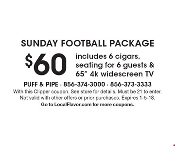 Sunday Football Package $60 includes 6 cigars, seating for 6 guests & 65