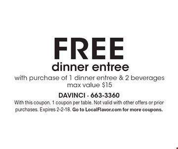 FREE with purchase of 1 dinner entree & 2 beverages max value $15 dinner entree . With this coupon. 1 coupon per table. Not valid with other offers or prior purchases. Expires 2-2-18. Go to LocalFlavor.com for more coupons.