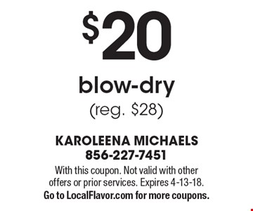 $20 blow-dry (reg. $28). With this coupon. Not valid with other 
