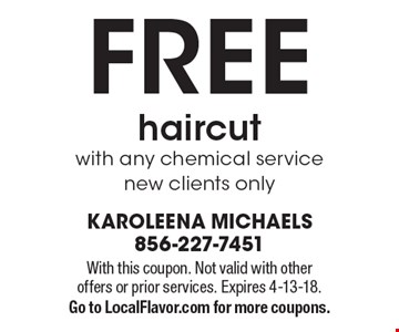 FREE haircut with any chemical service new clients only. With this coupon. Not valid with other offers or prior services. Expires 4-13-18. Go to LocalFlavor.com for more coupons.