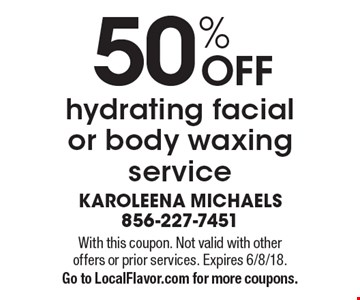 50% OFF hydrating facial or body waxing service. With this coupon. Not valid with other offers or prior services. Expires 6/8/18. Go to LocalFlavor.com for more coupons.