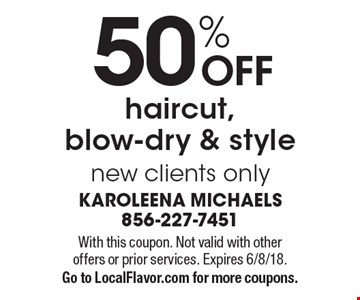 50% OFF haircut,blow-dry & style. New clients only. With this coupon. Not valid with other offers or prior services. Expires 6/8/18. Go to LocalFlavor.com for more coupons.
