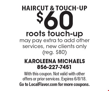 Haircut & Touch-Up: $60 roots touch-up. May pay extra to add other services, new clients only (reg. $80). With this coupon. Not valid with other 