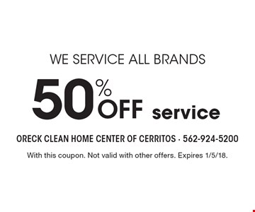 WE SERVICE ALL BRANDS 50% OFF service. With this coupon. Not valid with other offers. Expires 1/5/18.