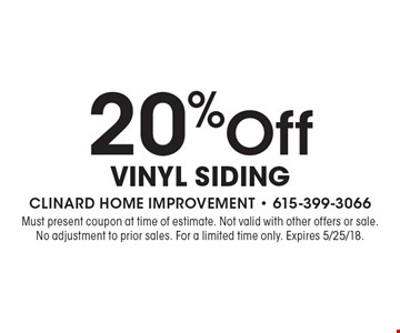 20% Off Vinyl Siding. Must present coupon at time of estimate. Not valid with other offers or sale. No adjustment to prior sales. For a limited time only. Expires 5/25/18.
