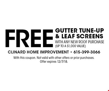 Free Gutter Tune-Up & Leaf Screens with any new roof purchase (up to a $1,000 value). With this coupon. Not valid with other offers or prior purchases. Offer expires 12/7/18.