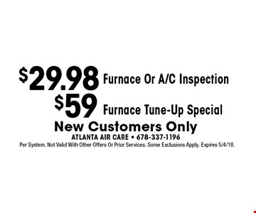 $29.98 Furnace Or A/C Inspection. $59 Furnace Tune-Up Special. New Customers Only. Per System. Not Valid With Other Offers Or Prior Services. Some Exclusions Apply. Expires 5/4/18.