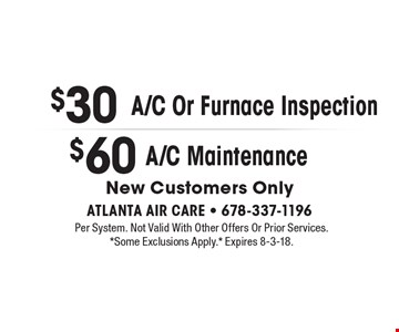 $30 A/C or furnace inspection OR $60 A/C maintenance. New customers only. Per system. Not valid with other offers or prior services. *Some exclusions apply.* Expires 8-3-18.