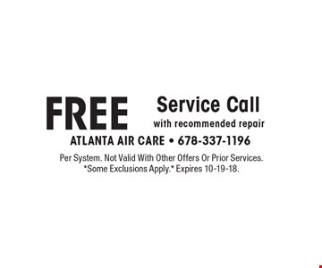 Free service call, with recommended repair. Per system. Not valid with other offers or prior services. *Some exclusions apply.* Expires 10-19-18.