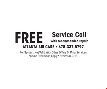 FREE Service Call with recommended repair. Per System. Not Valid With Other Offers Or Prior Services. *Some Exclusions Apply.* Expires 8-3-18.