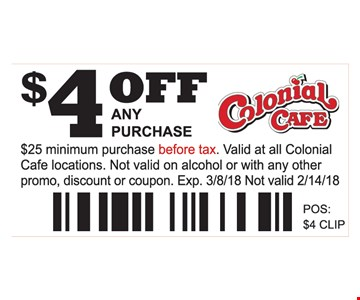 $4 Off Any Purchase $25 minimum purchase before tax