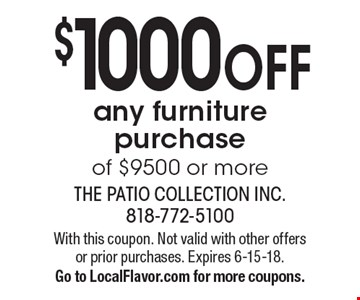 $1000 OFF any furniture purchase of $9500 or more. With this coupon. Not valid with other offers or prior purchases. Expires 6-15-18. Go to LocalFlavor.com for more coupons.
