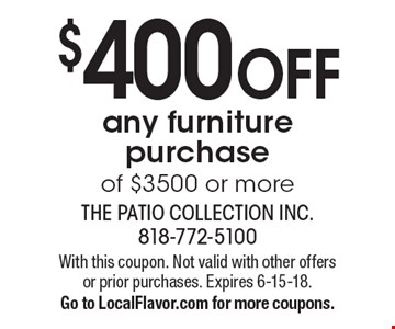 $400 OFF any furniture purchase of $3500 or more. With this coupon. Not valid with other offers or prior purchases. Expires 6-15-18. Go to LocalFlavor.com for more coupons.
