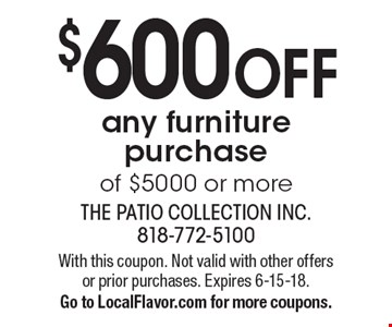 $600 OFF any furniture purchase of $5000 or more. With this coupon. Not valid with other offers or prior purchases. Expires 6-15-18. Go to LocalFlavor.com for more coupons.