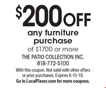 $200 OFF any furniture purchase of $1700 or more. With this coupon. Not valid with other offers or prior purchases. Expires 6-15-18. Go to LocalFlavor.com for more coupons.